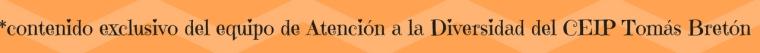 *contenido exclusivo del equipo de Atención a la Diversidad del CEIP Tomás Bretón